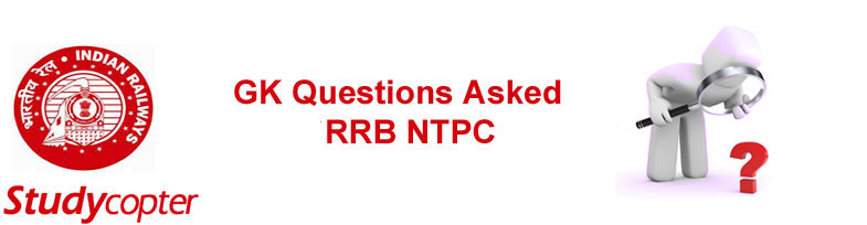 RRB NTPC GK and Science Questions [Updated]