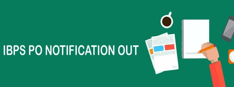 IBPS PO Notification, IBPS PO Notification 2017, IBPS PO Notification 2018