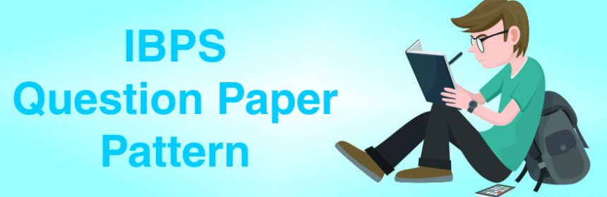 IBPS EXAM PATTERN, IBPS ClERK EXAM PATTERN, IBPS PO EXAM PATTERN, IBPS SO EXAM PATTERN, IBPS RRB EXAM PATTERN