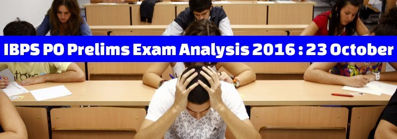 IBPS PO Prelims Exam Analysis 2016 : 23 October