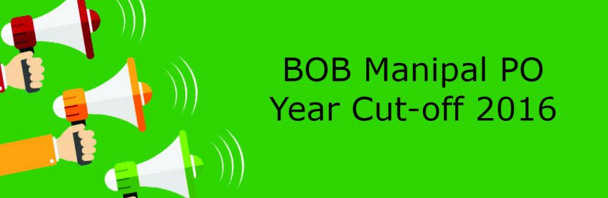 BOB Manipal PO Year Cut-off 2016