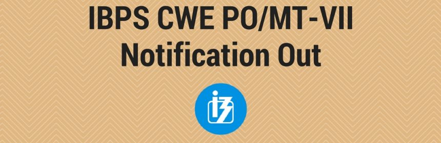 IBPS CWE PO/MT-VII Notification Out