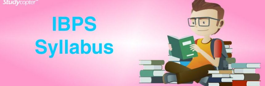 IBPS PO syallbus, IBPS Syllabus 2017, IBPS Clerk Syllabus 2017, IBPS PO Syllabus 2017, IBPS SO Syllabus 2017, IBPS RRB Syllabus 2017.