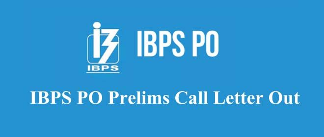 IBPS PO Prelims Call Letter Out , Download IBPS PO Prelims Call Letter , IBPS PO Prelims Call Letter Out 2017, IBPS PO Prelims Call Letter Out 2018