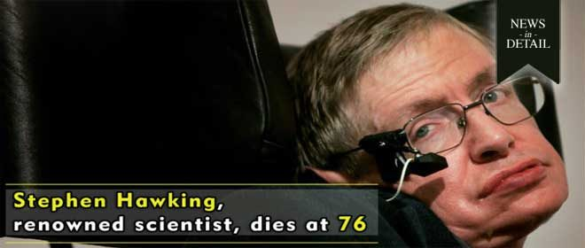 Physicist Stephen Hawking passes away at 76