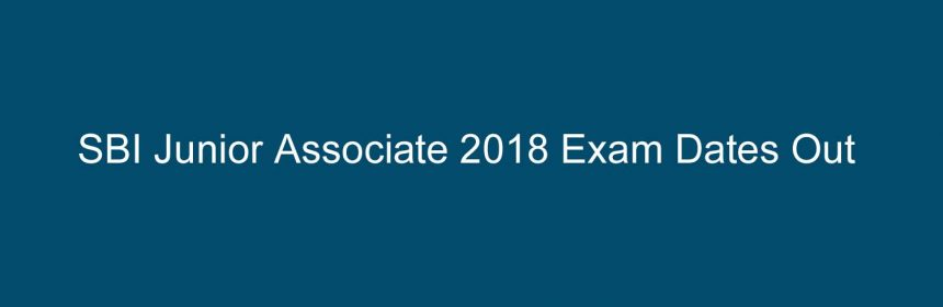 SBI Junior Associate 2018 Exam Dates Out