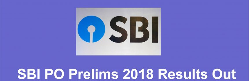 SBI PO Prelims 2018 results out