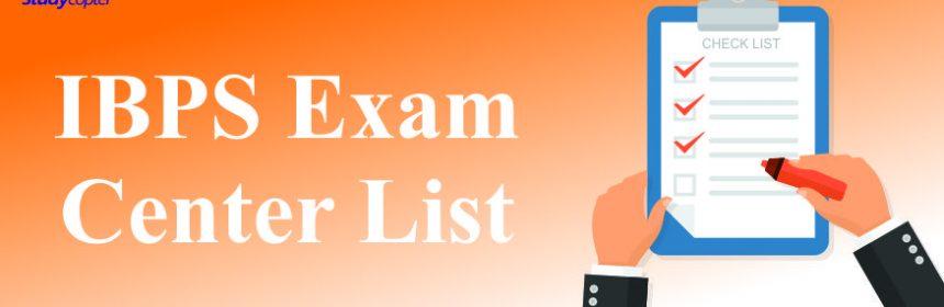 IBPS EXAM CENTER LIST 2017, IBPS Clerk Exam Center LIST 2017, IBPS PO Exam Center List 2017, IBPS PO Exam Center LIST 2017, IBPS SO LIST 2017, IBPS RRB Exam Center List 2017.