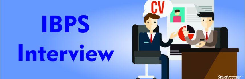 IBPS interview, IBPS Clerk Interview, IBPS PO Interview, IBPS RRB Interview, IBPS SO Interview