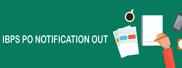 IBPS PO Notification, IBPS PO Notification 2017, IBPS PO Notification 2018