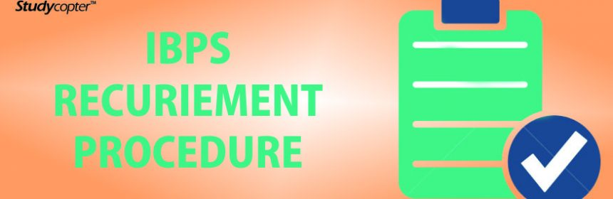 IBPS RECRUITMENT 2017 PROCEDURE, IBPS Clerk RECRUITMENT 2017 PROCEDURE , IBPS PO RECRUITMENT 2017 PROCEDURE, IBPS RBB RECRUITMENT 2017 PROCEDURE, IBPS SORECRUITMENT 2017 PROCEDURE.