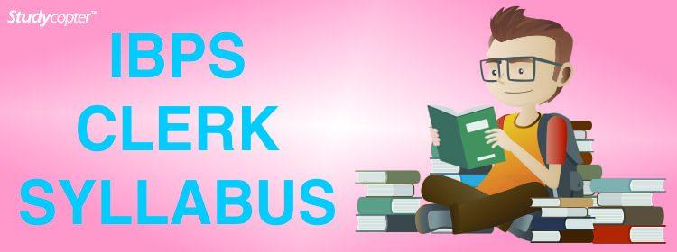 PS Clerk Syllabus 2017, IBPS CLERK CWE SYLLABUS 2017