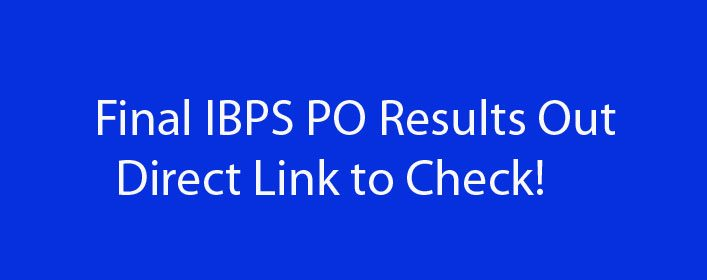 Final IBPS PO Results Out – Direct Link to Check!