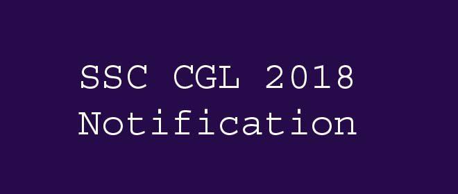 SSC CGL 2018-19 Official Notification, SSC CGL 2018-19 Exam Dates